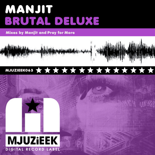 OUT NOW! Manjit - Brutal Deluxe (Pray for More's in Love with Mjuzieek Remix)