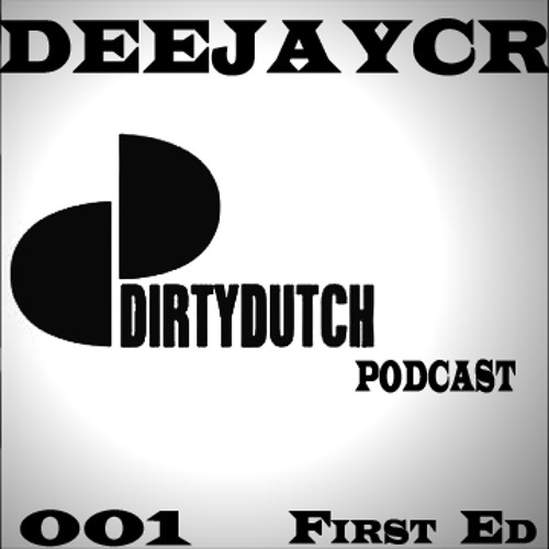 DIRTY DUTCH PODCAST 001 - First Edition - Deejaycr
