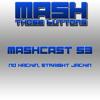 Mashcast #53: No Hackin', Straight Jackin'