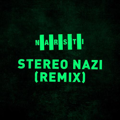 NARSTI - Stereo Nazi (Remix)
