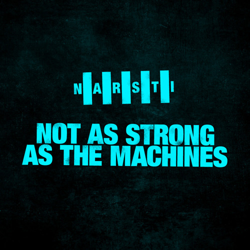 Not As Strong As The Machines