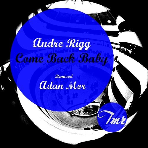 André Rigg - Come Back Baby (Adan Mor Remix) [Techno Mafia Records]