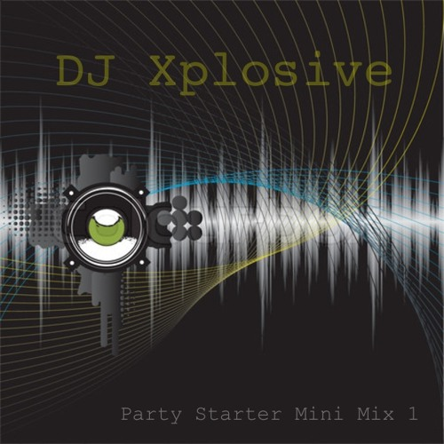 DJ Xplosive - Party Starter Mini Mix