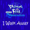 Phineas and Ferb - I Walk Away