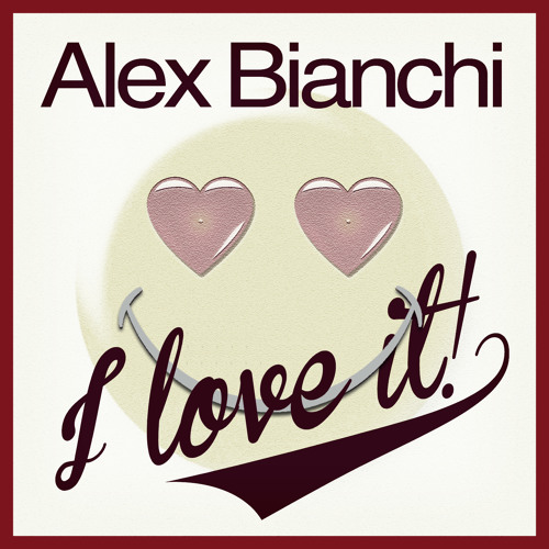 Alex Bianchi I love it (Out Now on all digital store)
