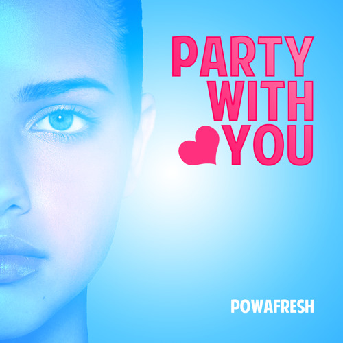 POWAFresh! - PWU (Party With You)