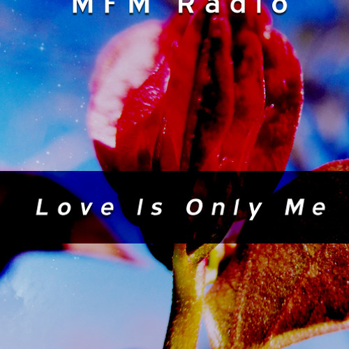 MFM Radio - Love is Only Me