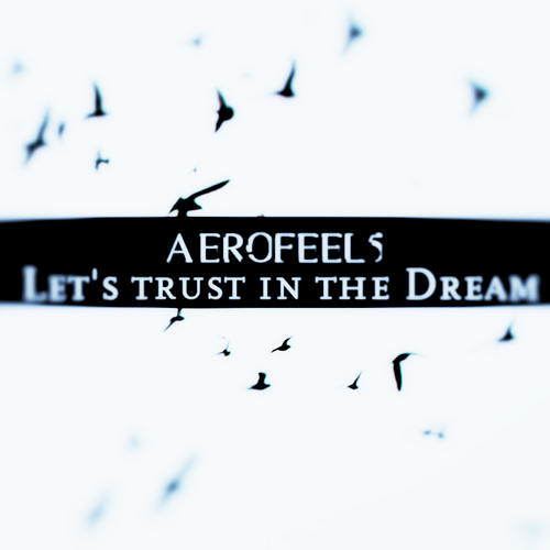 Aerofeel5 - Let's trust in the Dream (Summer 2012 Mix)