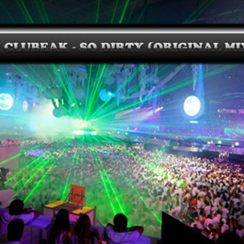 DJ CLUBEAK - SO DIRTY (ORIGINAL MIX)