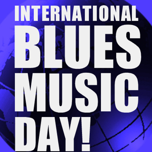 Public Service Announcement - International Blues Music Day!