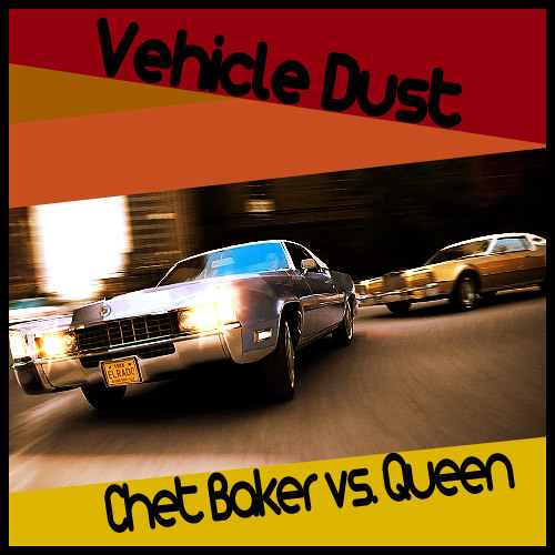Vehicle Dust (Chet Baker vs. Queen)