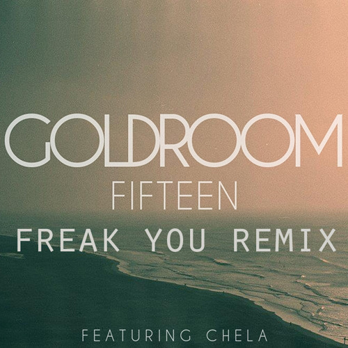 Goldroom feat. Chela - Fifteen (Freak You remix)
