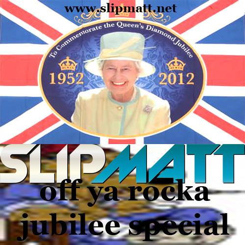 Slipmatt - Off Ya Rocka Jubilee Show 02-06-2012