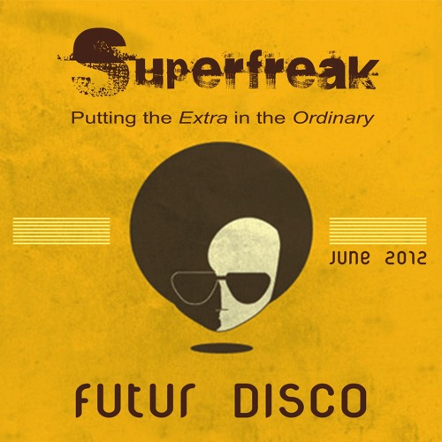 SUPERFREAK | FUTUR DISCO (June 2012)