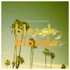 Bleach Blonde - This Century