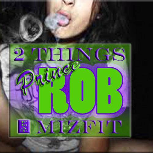 I Need Two Things-Prince R.O.B ft Mizfit (Prod. by R.O.Beats)