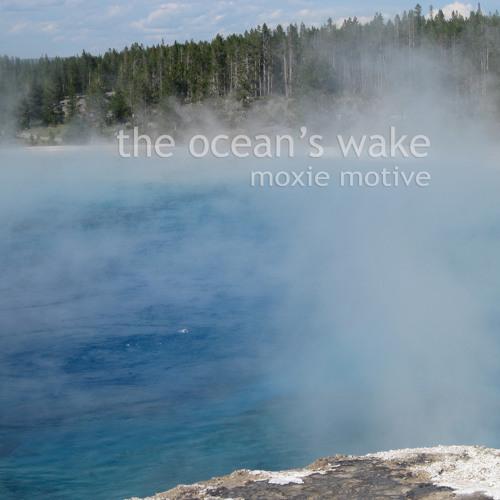 Moxie Motive - The Ocean's Wake (album, 2011) - 09 Keep Wondering When