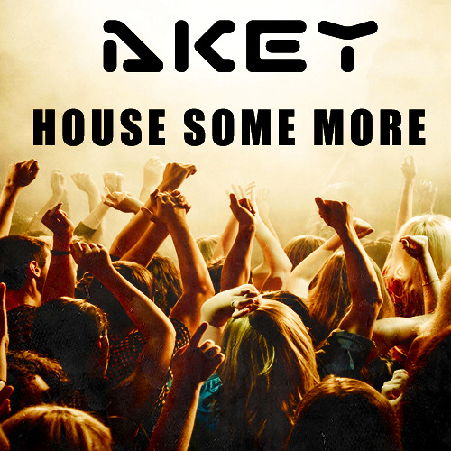 AKEY - House Some More (Original Mix)