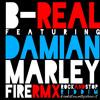 "B-REAL feat DAMIAN MARLEY - FIRE - Rock And Stop - Riddim - RMX ""Kianka Town"""