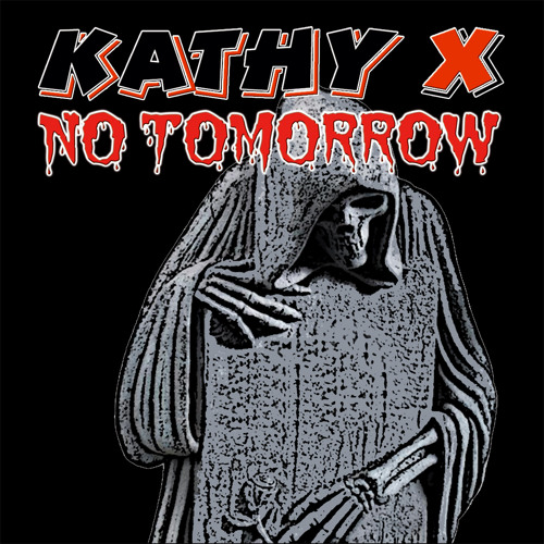 No Tomorrow (by my band KATHY X 2002-2013)