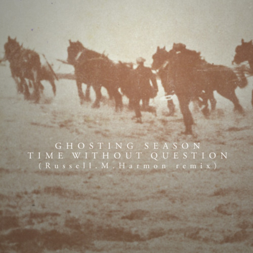Ghosting Season - Time Without Question (Russell.M.Harmon Remix)