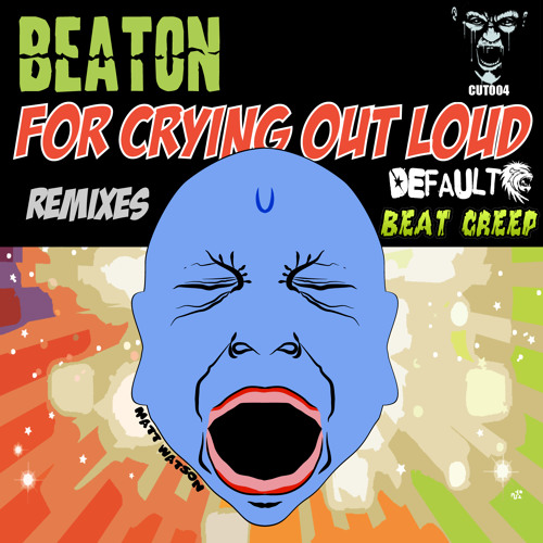 Beaton - For Crying Out Loud (Beat Creep Remix)