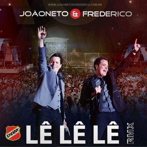 João Neto e Frederico - Le le le (DDM Remix)