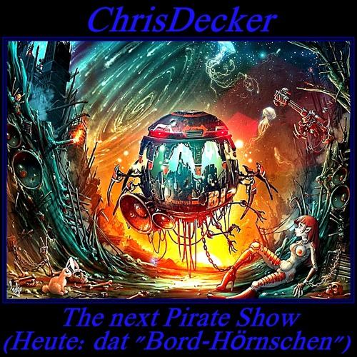 ChrisDecker-The next Pirate Show (Heute dat BordHörnschen)