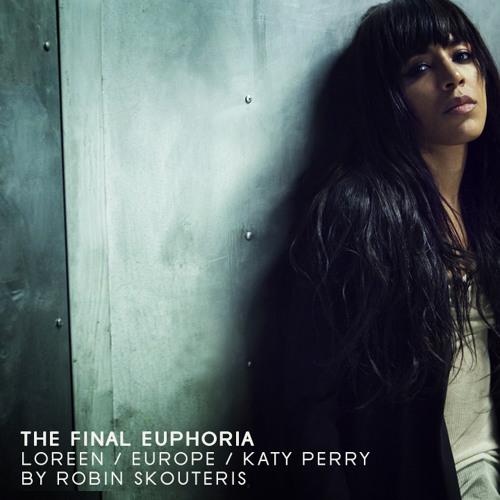 The Final Euphoria  (Loreen / Europe / Katy Perry) Robin Skouteris Mix (Short Version)