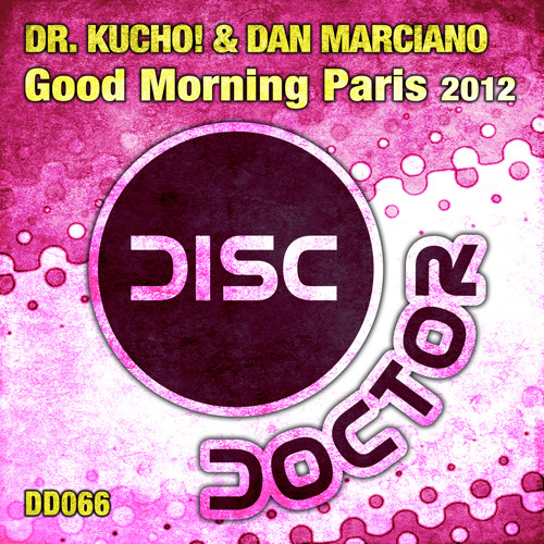 "Dr. Kucho! & Dan Marciano ""Good Morning Paris 2012"" (Original Mix) Release 08-June-2012! (DD066)"