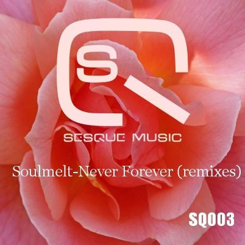 Soulmelt - Never Forever (Obyvate Remix) - Sesque Music SQ004