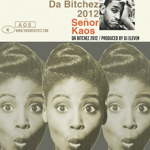 "Señor Kaos -""Da Bitchez 2012"" Produced by DJ Eleven"