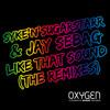 Syke 'n Sugarstarr & Jay Sebag – Like That Sound (Firebeatz Remix) [Oxygen Records]