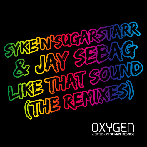 Syke 'n Sugarstarr & Jay Sebag – Like That Sound (Firebeatz Remix) [Oxygen Records]