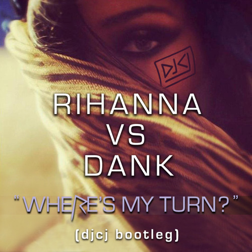Rihanna vs dank - where's my turn ( djcj bootleg )