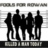Killed A Man Today - Fools For Rowan