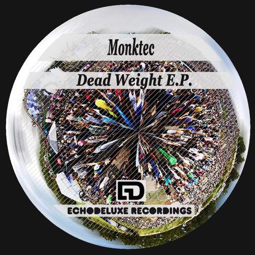Dead Weight - Monktec [clip] Forthcoming on Echo Deluxe