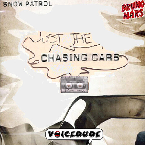 """Just The Chasing Cars"" - Bruno Mars Vs. Snow Patrol [NEW Voicedude]"