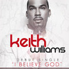 Keith Williams - I Believe God