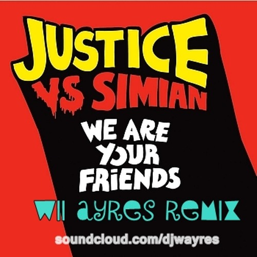 Justice vs Simian - We Are Your Friends (Wii Ayres Remix)