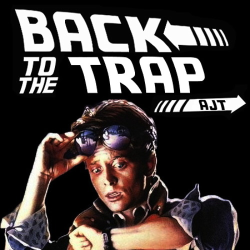 Back to the Trap (Back to the Future TRAP Remix) - AJT