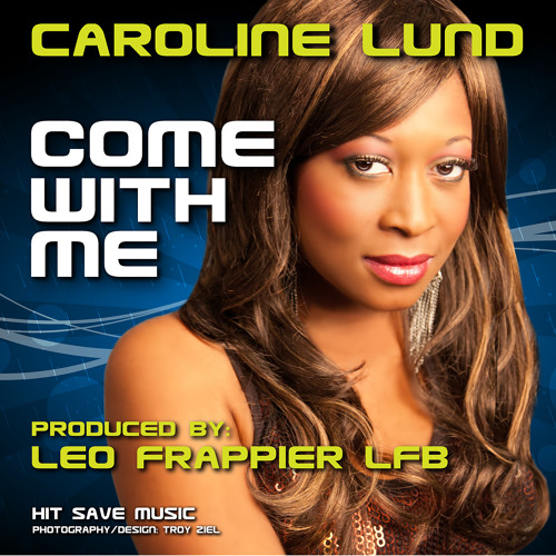 "Caroline Lund and LFB - ""Come With Me"" EP - Now available on iTUNES!!"