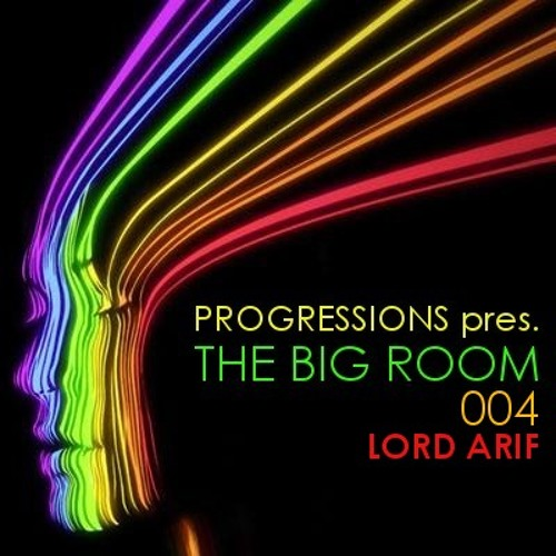 Progressions pres. The Big Room 004 - Lord Arif