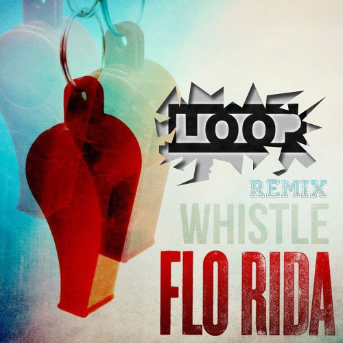 Flo Rida - Whistle (Loop Remix)