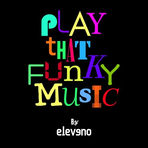 Eleveno - Play That Funky Music