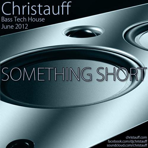 Something Short (June 2012) [Bass Tech House]