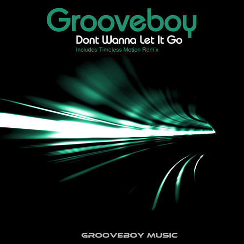 Grooveboy - Don't Wanna Let It Go (Timeless Motion Mix)
