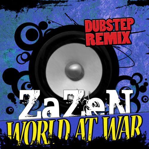 ZaZeN - World At War (Dubstep Remix)