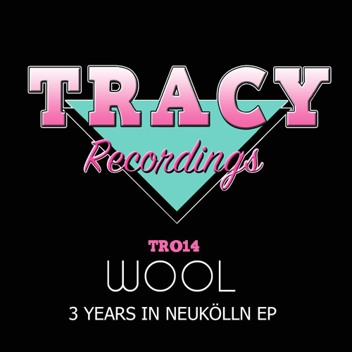 Wool - 3 Years In Neukölln Ep out now on Tracy Recordings