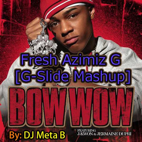 Bow Wow - Fresh Azimiz G (ft. J Kwon & Jermaine Dupri) [G-Slide Mashup]